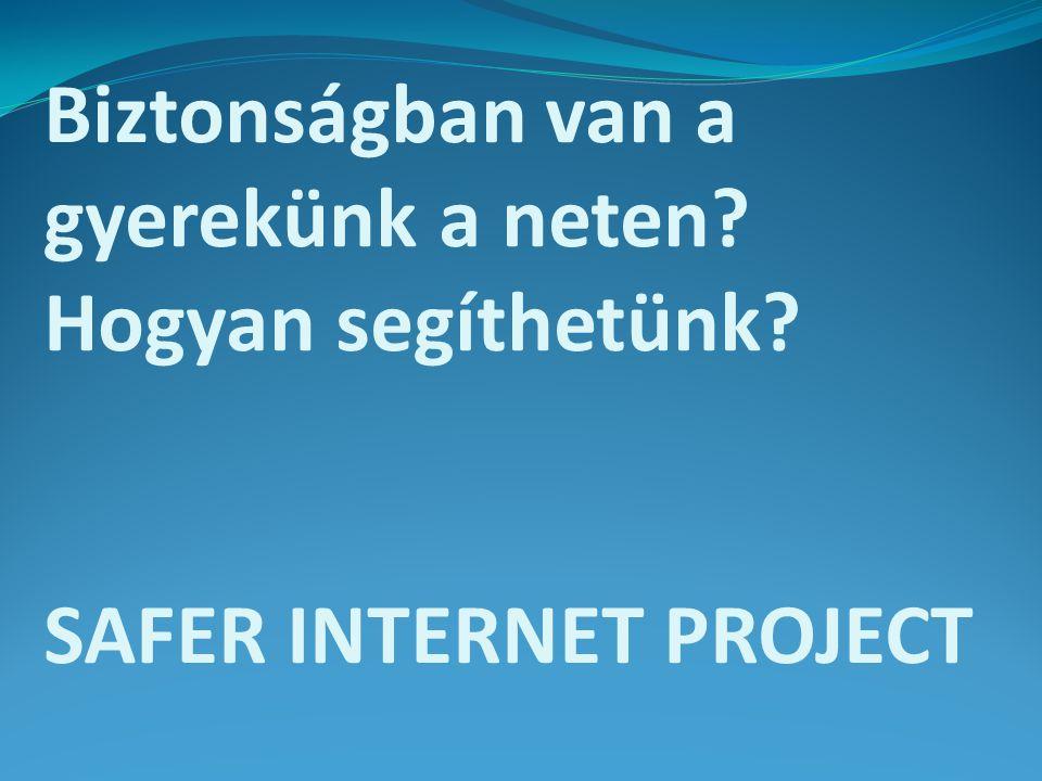 Biztonságban van a gyerekünk a neten? Hogyan segíthetünk? SAFER INTERNET PROJECT