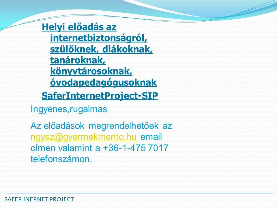SAFER INERNET PROJECT Helyi előadás az internetbiztonságról, szülőknek, diákoknak, tanároknak, könyvtárosoknak, óvodapedagógusoknak SaferInternetProject-SIP Ingyenes,rugalmas Az előadások megrendelhetőek az ngysz@gyermekmento.hu email címen valamint a +36-1-475 7017 telefonszámon.