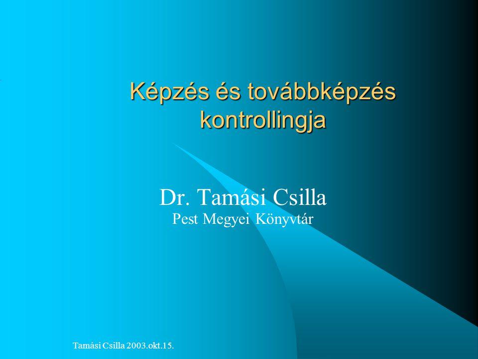 Tamási Csilla 2003.okt.15.Képzés és továbbképzés kontrollingja Dr.