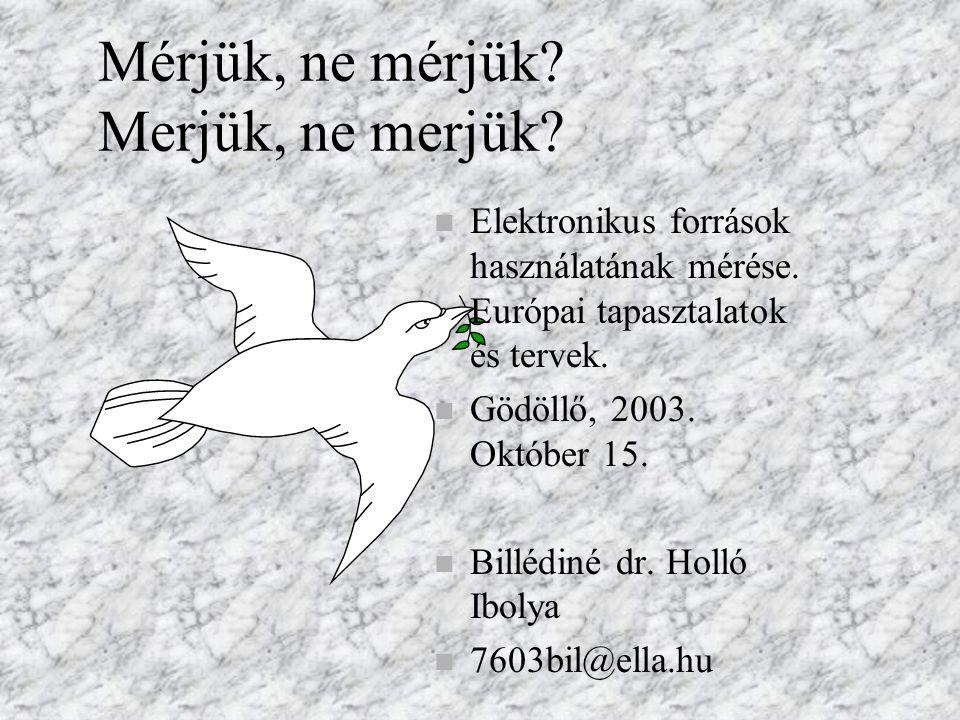 Mérjük, ne mérjük? Merjük, ne merjük? n Elektronikus források használatának mérése. Európai tapasztalatok és tervek. n Gödöllő, 2003. Október 15. n Bi