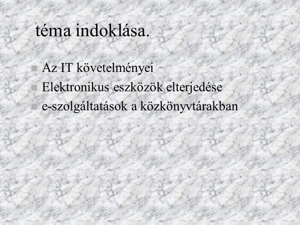 téma indoklása. n Az IT követelményei n Elektronikus eszközök elterjedése n e-szolgáltatások a közkönyvtárakban