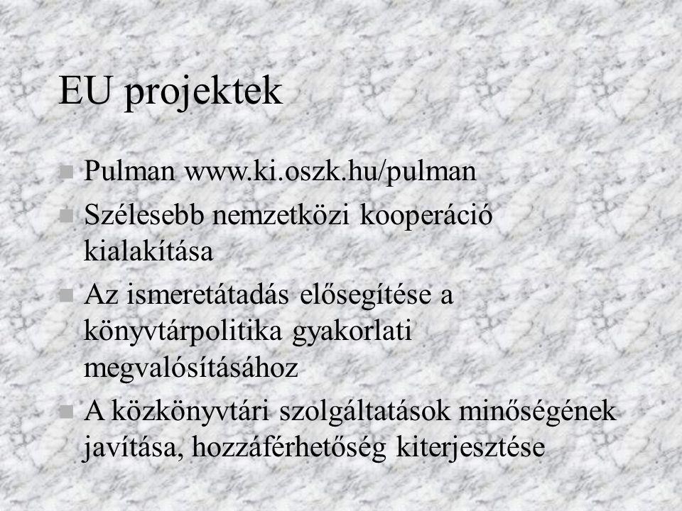 EU projektek n Pulman www.ki.oszk.hu/pulman n Szélesebb nemzetközi kooperáció kialakítása n Az ismeretátadás elősegítése a könyvtárpolitika gyakorlati