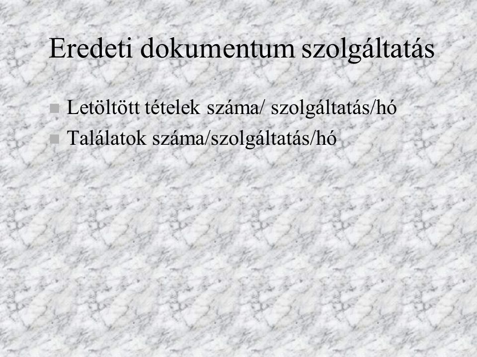 Eredeti dokumentum szolgáltatás n Letöltött tételek száma/ szolgáltatás/hó n Találatok száma/szolgáltatás/hó