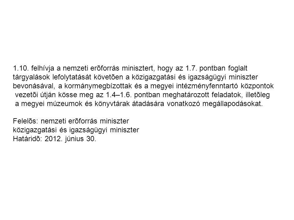 1.10. felhívja a nemzeti erõforrás minisztert, hogy az 1.7. pontban foglalt tárgyalások lefolytatását követõen a közigazgatási és igazságügyi miniszte
