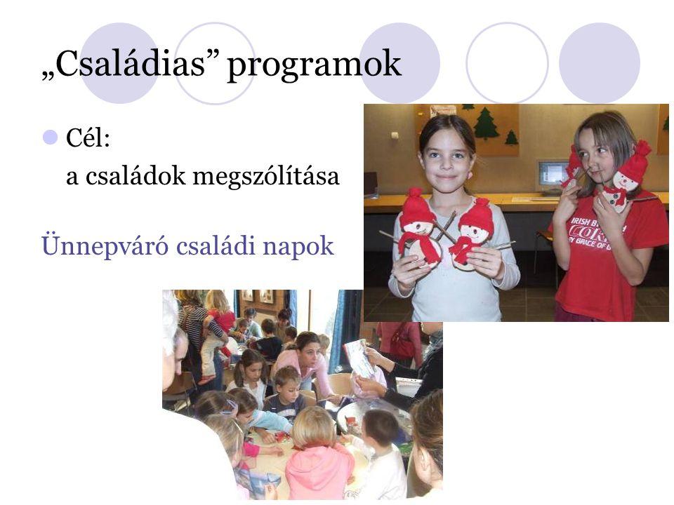 """""""Családias programok Cél: a családok megszólítása Ünnepváró családi napok"""