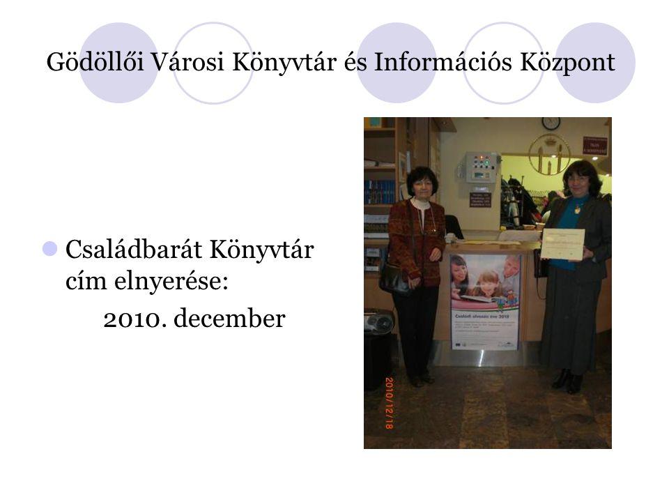 Családbarát Könyvtár cím elnyerése: 2010. december Gödöllői Városi Könyvtár és Információs Központ