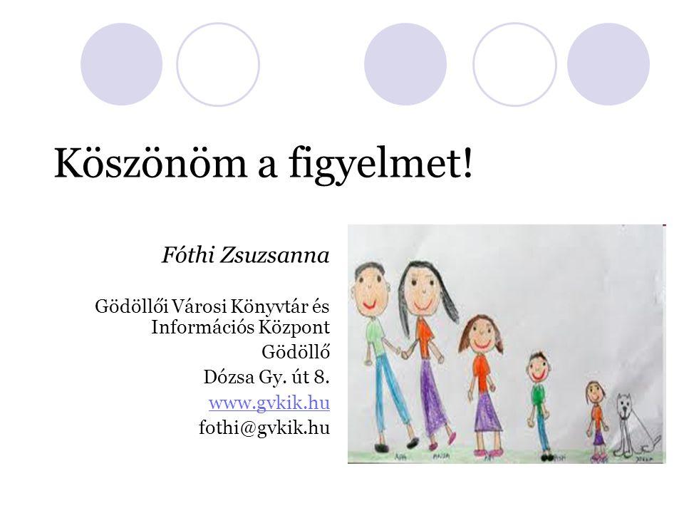 Fóthi Zsuzsanna Gödöllői Városi Könyvtár és Információs Központ Gödöllő Dózsa Gy.