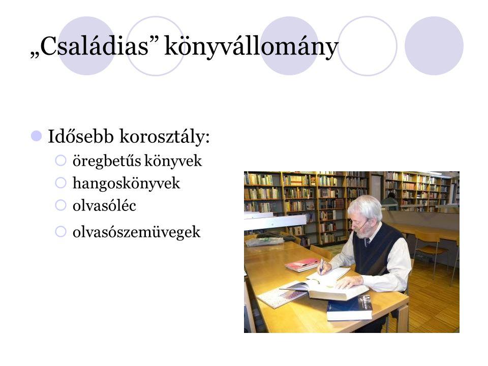 """""""Családias könyvállomány Idősebb korosztály:  öregbetűs könyvek  hangoskönyvek  olvasóléc  olvasószemüvegek"""