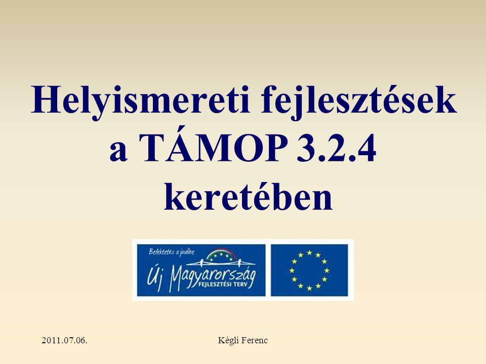2011.07.06.Kégli Ferenc Helyismereti fejlesztések a TÁMOP 3.2.4 keretében