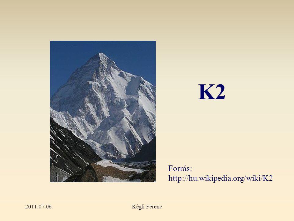 2011.07.06.Kégli Ferenc K2 Forrás: http://hu.wikipedia.org/wiki/K2