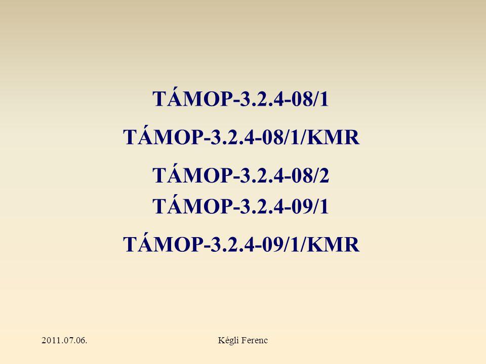 2011.07.06.Kégli Ferenc TÁMOP-3.2.4-08/1 TÁMOP-3.2.4-08/1/KMR TÁMOP-3.2.4-08/2 TÁMOP-3.2.4-09/1 TÁMOP-3.2.4-09/1/KMR