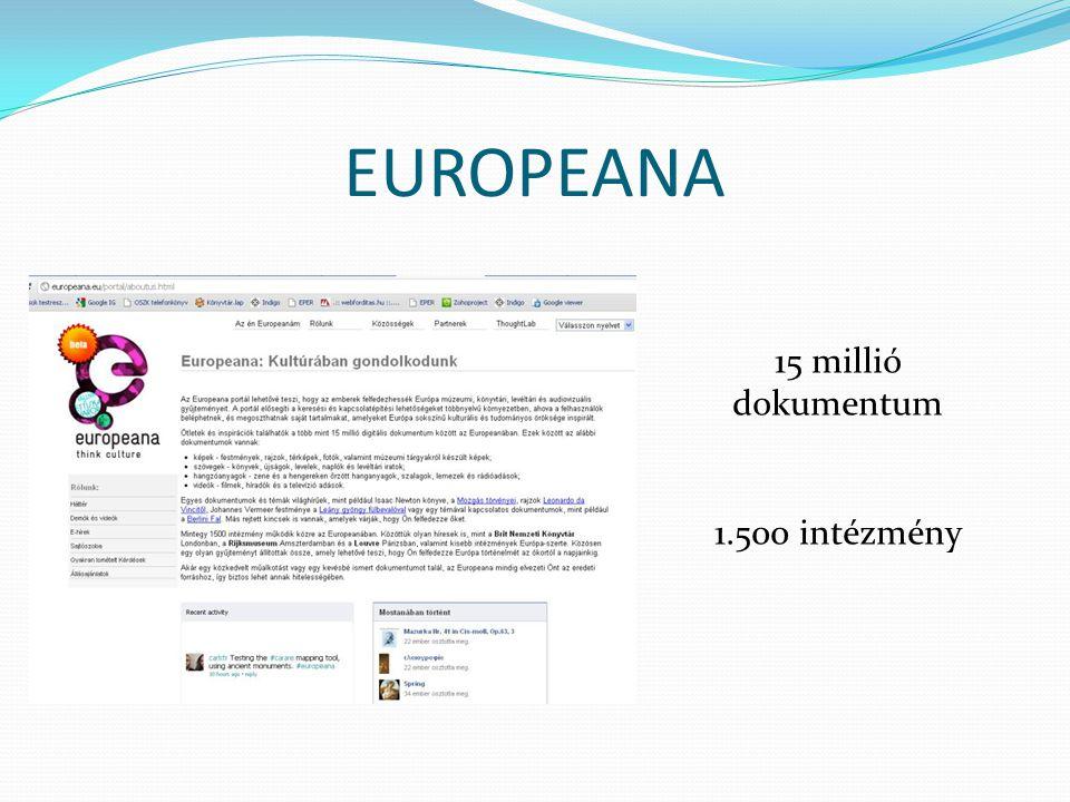 EUROPEANA 15 millió dokumentum 1.500 intézmény
