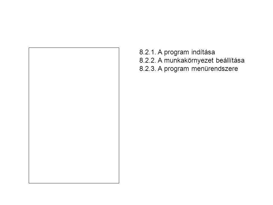 8.2.1. A program indítása 8.2.2. A munkakörnyezet beállítása 8.2.3. A program menürendszere