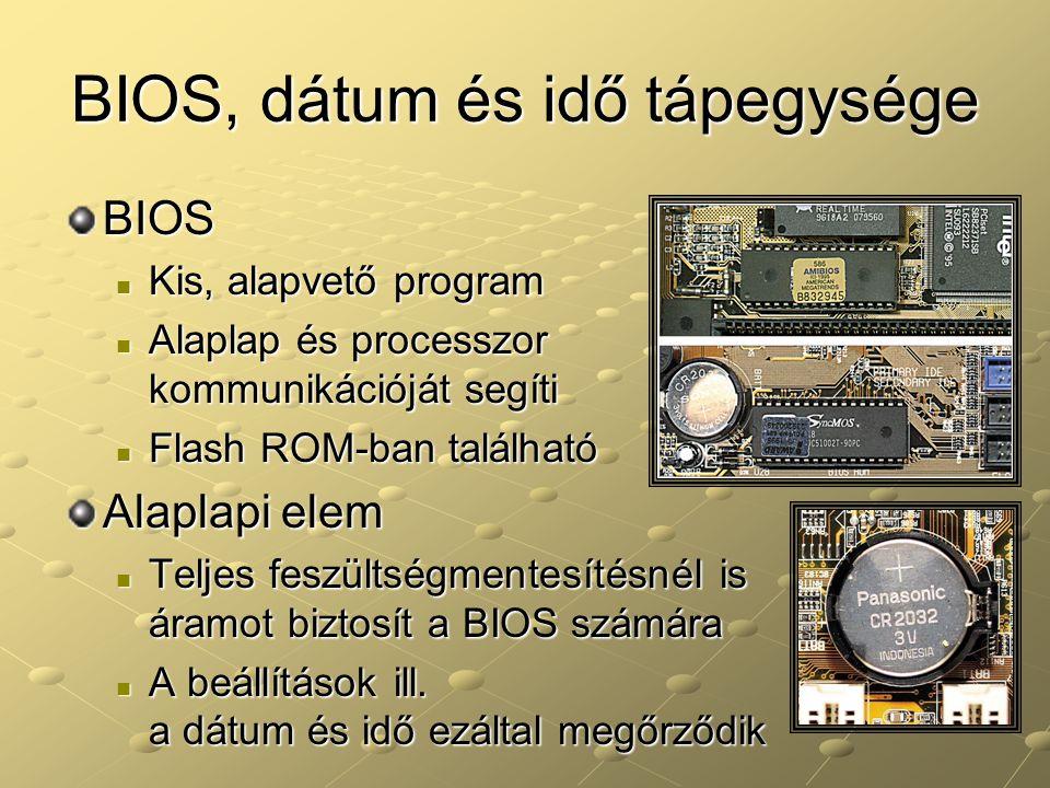 BIOS, dátum és idő tápegysége BIOS Kis, alapvető program Kis, alapvető program Alaplap és processzor kommunikációját segíti Alaplap és processzor komm