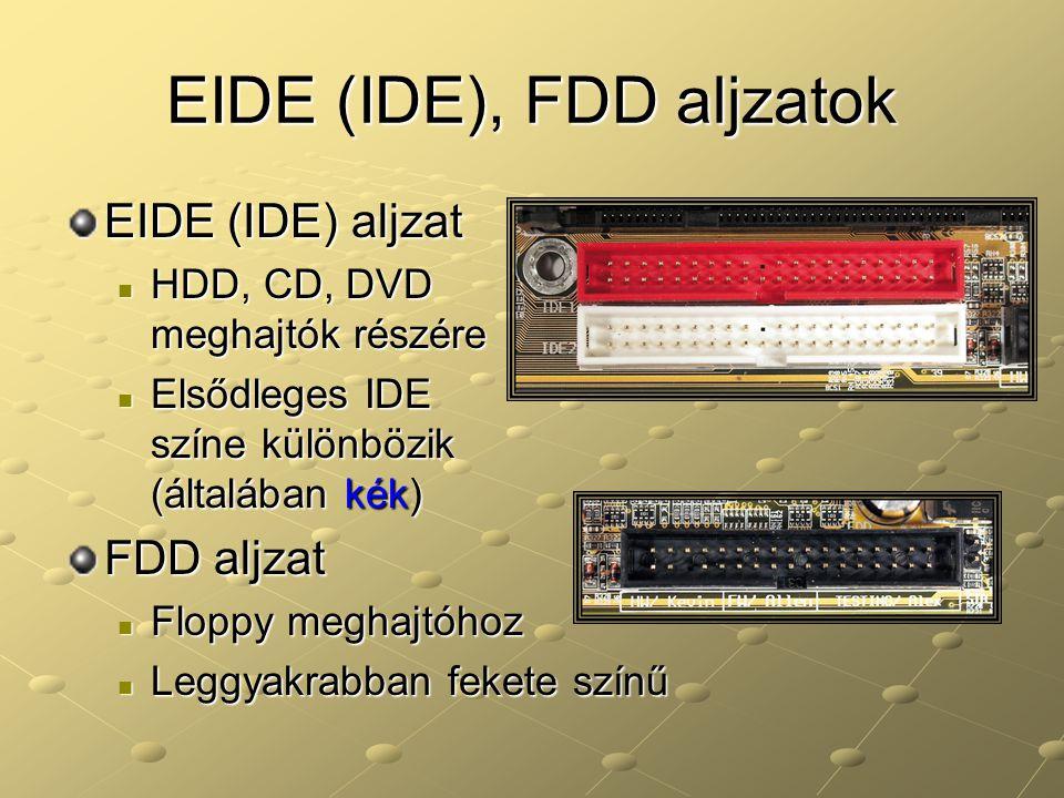 EIDE (IDE), FDD aljzatok EIDE (IDE) aljzat HDD, CD, DVD meghajtók részére HDD, CD, DVD meghajtók részére Elsődleges IDE színe különbözik (általában ké
