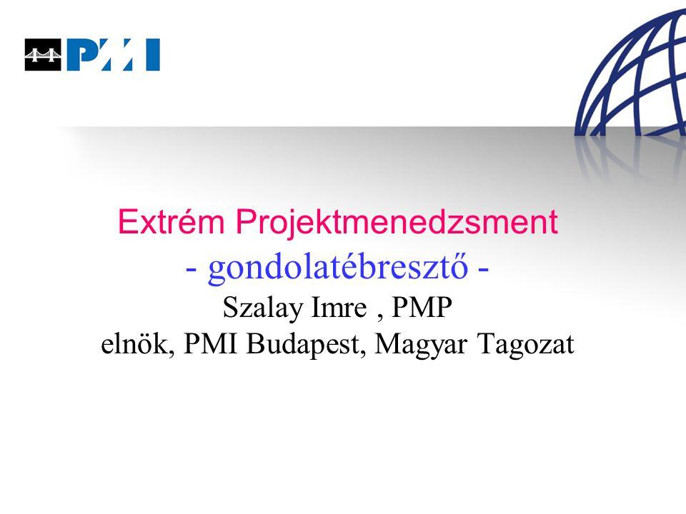 Extrém Projektmenedzsment - gondolatébresztő - Szalay Imre, PMP elnök, PMI Budapest, Magyar Tagozat