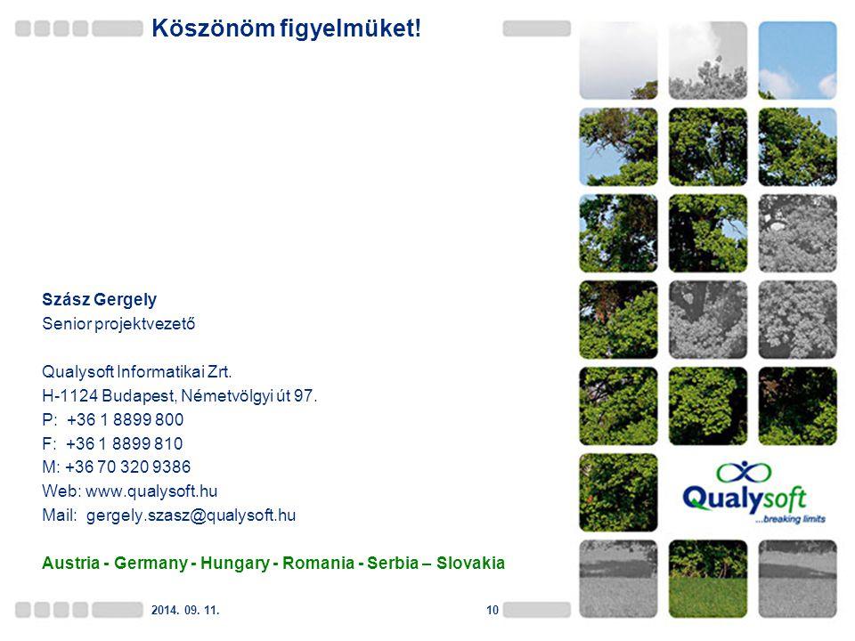 10 Köszönöm figyelmüket! Szász Gergely Senior projektvezető Qualysoft Informatikai Zrt. H-1124 Budapest, Németvölgyi út 97. P: +36 1 8899 800 F: +36 1