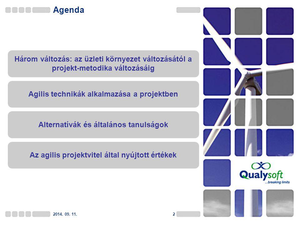 Agenda 2014. 09. 11.2 Három változás: az üzleti környezet változásától a projekt-metodika változásáig Alternatívák és általános tanulságok Az agilis p
