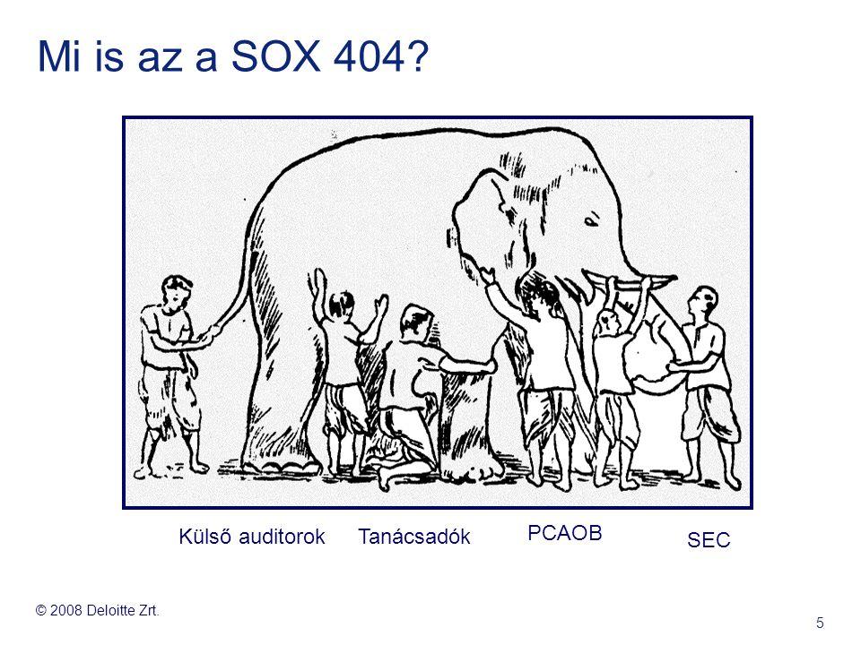 © 2008 Deloitte Zrt. 5 Mi is az a SOX 404? Külső auditorokTanácsadók PCAOB SEC