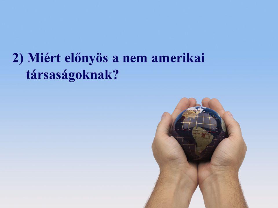 © 2008 Deloitte Zrt. 2) Miért előnyös a nem amerikai társaságoknak?