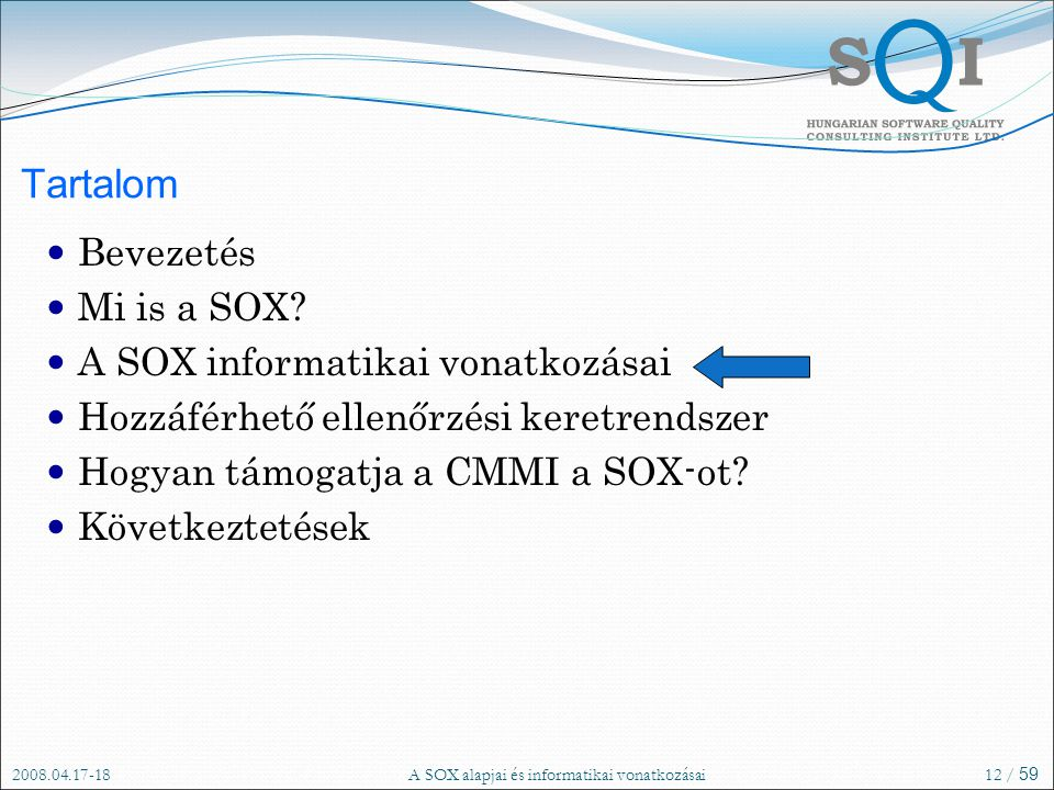 2008.04.17-18A SOX alapjai és informatikai vonatkozásai12 / 59 Tartalom Bevezetés Mi is a SOX.