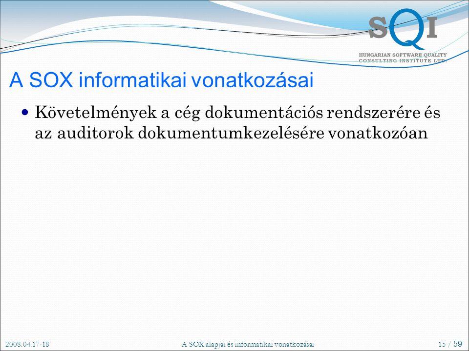 2008.04.17-18A SOX alapjai és informatikai vonatkozásai15 / 59 A SOX informatikai vonatkozásai Követelmények a cég dokumentációs rendszerére és az auditorok dokumentumkezelésére vonatkozóan