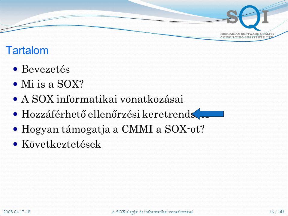 2008.04.17-18A SOX alapjai és informatikai vonatkozásai16 / 59 Tartalom Bevezetés Mi is a SOX.