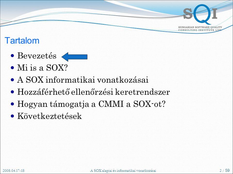 2008.04.17-18A SOX alapjai és informatikai vonatkozásai2 / 59 Tartalom Bevezetés Mi is a SOX.