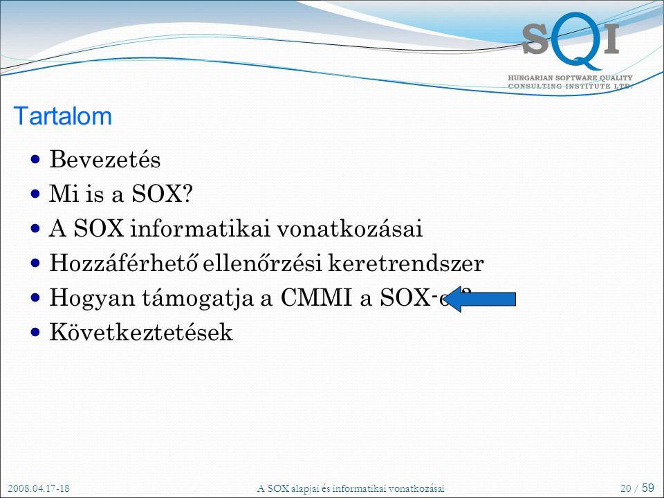 2008.04.17-18A SOX alapjai és informatikai vonatkozásai20 / 59 Tartalom Bevezetés Mi is a SOX.