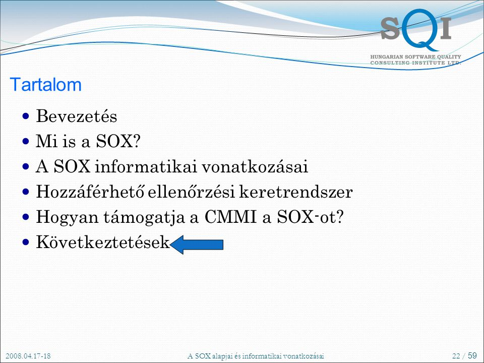 2008.04.17-18A SOX alapjai és informatikai vonatkozásai22 / 59 Tartalom Bevezetés Mi is a SOX.