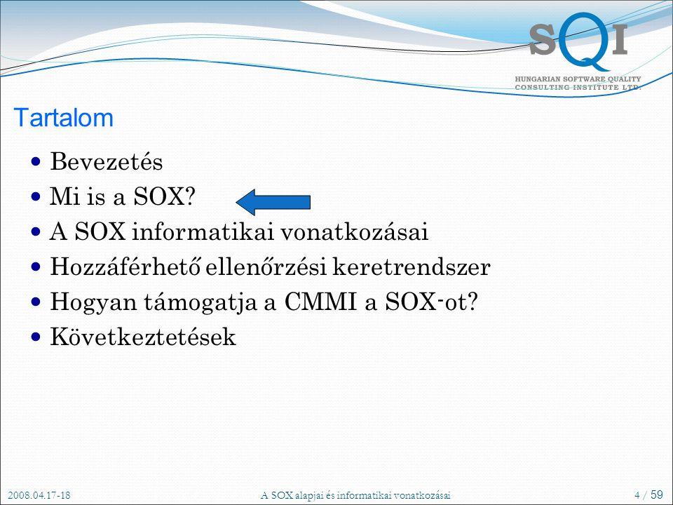 2008.04.17-18A SOX alapjai és informatikai vonatkozásai4 / 59 Tartalom Bevezetés Mi is a SOX.