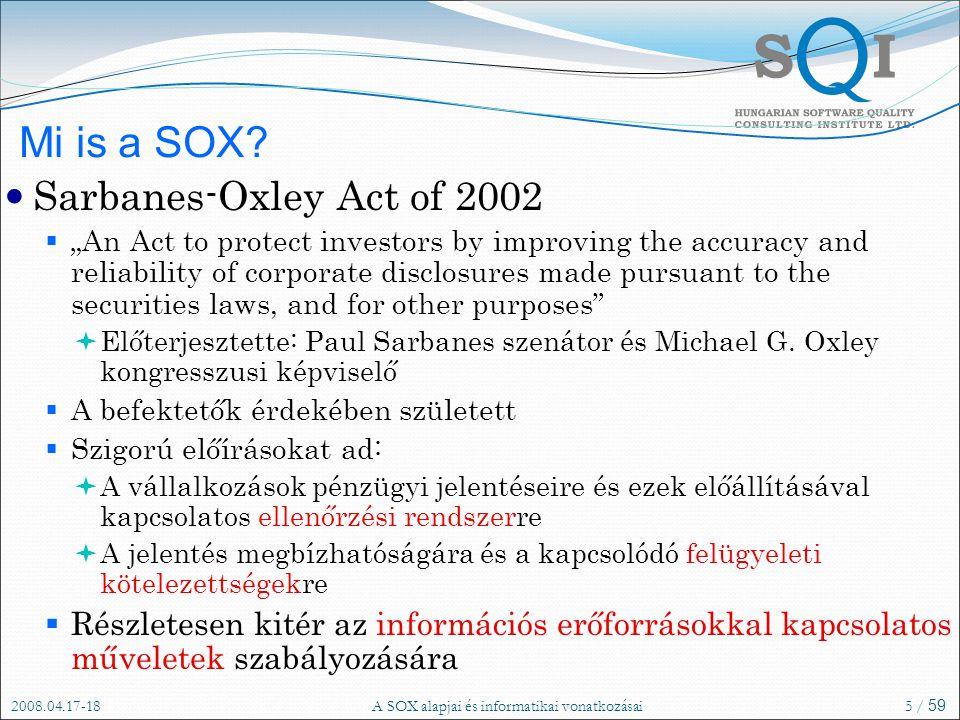 "2008.04.17-18A SOX alapjai és informatikai vonatkozásai5 / 59 Mi is a SOX? Sarbanes-Oxley Act of 2002  ""An Act to protect investors by improving the"