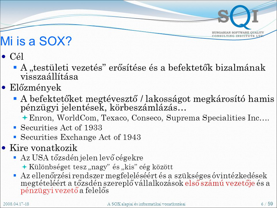 2008.04.17-18A SOX alapjai és informatikai vonatkozásai6 / 59 Mi is a SOX.