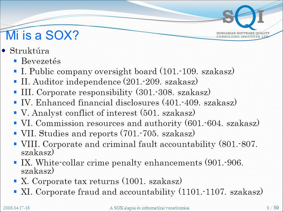 2008.04.17-18A SOX alapjai és informatikai vonatkozásai8 / 59 Mi is a SOX.