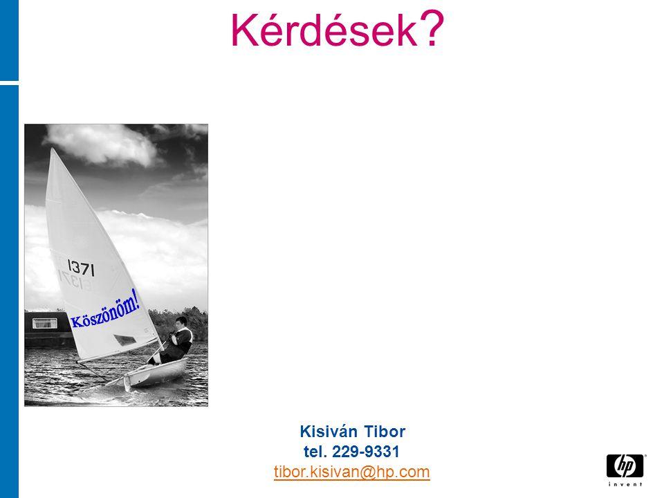 Kérdések ? Kisiván Tibor tel. 229-9331 tibor.kisivan@hp.com