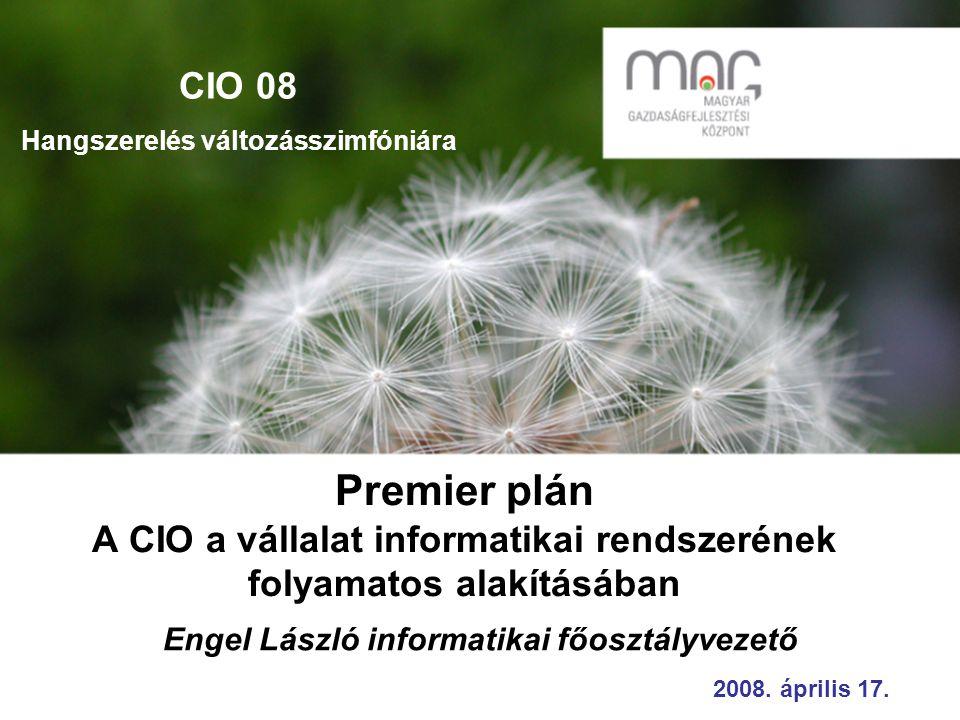 Premier plán A CIO a vállalat informatikai rendszerének folyamatos alakításában 2008.