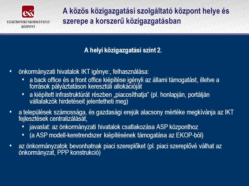 A közös közigazgatási szolgáltató központ helye és szerepe a korszerű közigazgatásban A helyi közigazgatási szint 2. önkormányzati hivatalok IKT igény