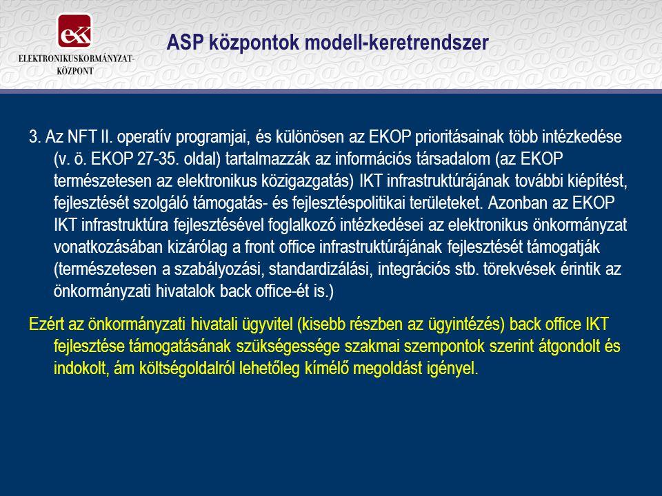 ASP központok modell-keretrendszer 3. Az NFT II. operatív programjai, és különösen az EKOP prioritásainak több intézkedése (v. ö. EKOP 27-35. oldal) t