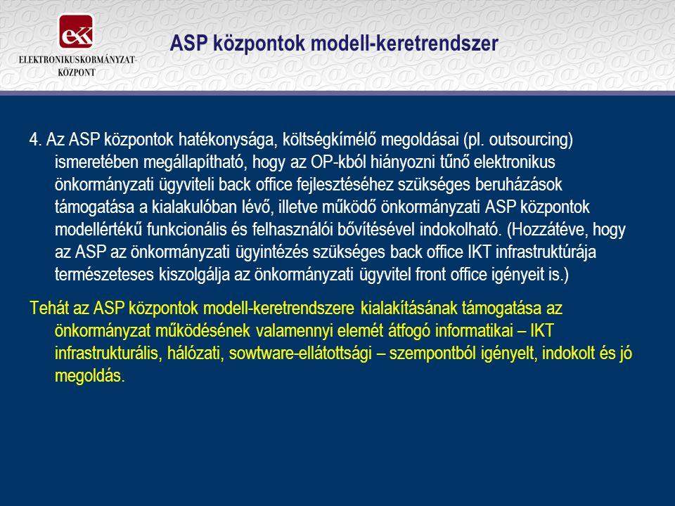 ASP központok modell-keretrendszer 4. Az ASP központok hatékonysága, költségkímélő megoldásai (pl. outsourcing) ismeretében megállapítható, hogy az OP