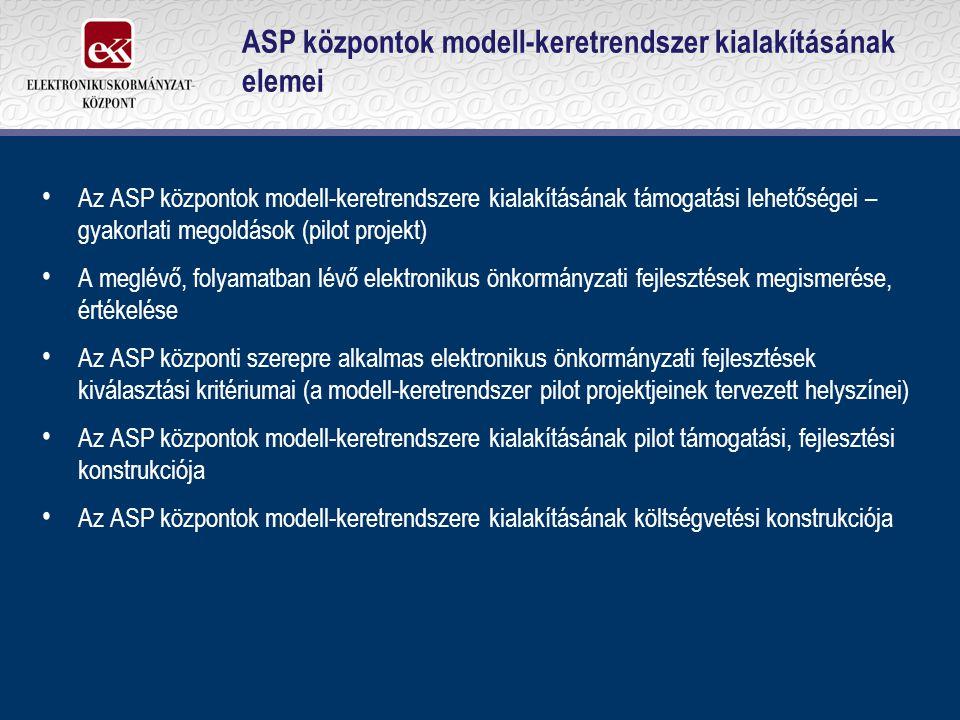 ASP központok modell-keretrendszer kialakításának elemei Az ASP központok modell-keretrendszere kialakításának támogatási lehetőségei – gyakorlati meg
