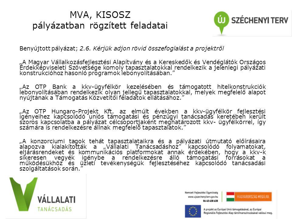 """MVA, KISOSZ pályázatban rögzített feladatai Benyújtott pályázat; 2.6. Kérjük adjon rövid összefoglalást a projektről """"A Magyar Vállalkozásfejlesztési"""