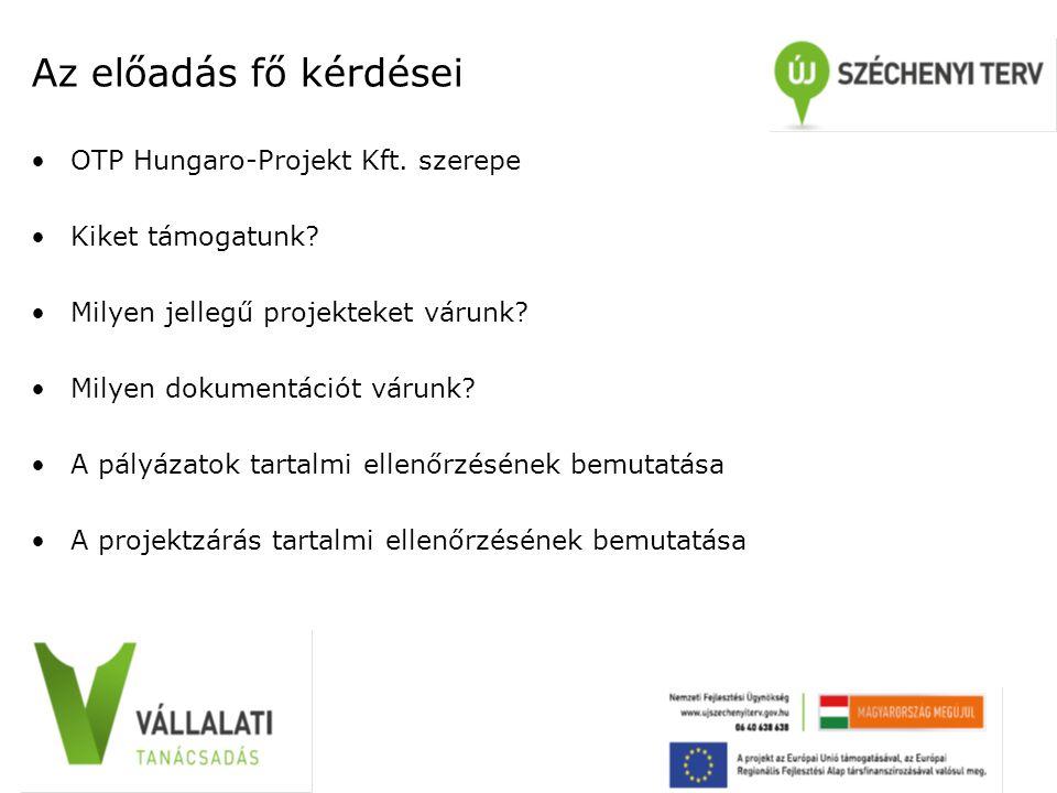 Az előadás fő kérdései OTP Hungaro-Projekt Kft. szerepe Kiket támogatunk.