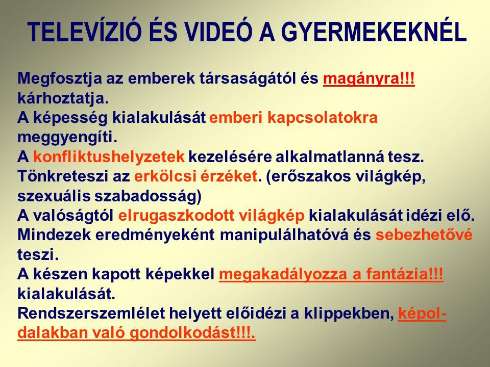 TELEVÍZIÓ ÉS VIDEÓ A GYERMEKEKNÉL Megfosztja az emberek társaságától és magányra!!! kárhoztatja. A képesség kialakulását emberi kapcsolatokra meggyeng