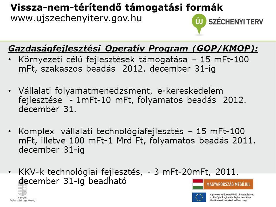 Vissza-nem-térítendő támogatási formák www.ujszechenyiterv.gov.hu Gazdaságfejlesztési Operatív Program (GOP/KMOP): Környezeti célú fejlesztések támoga