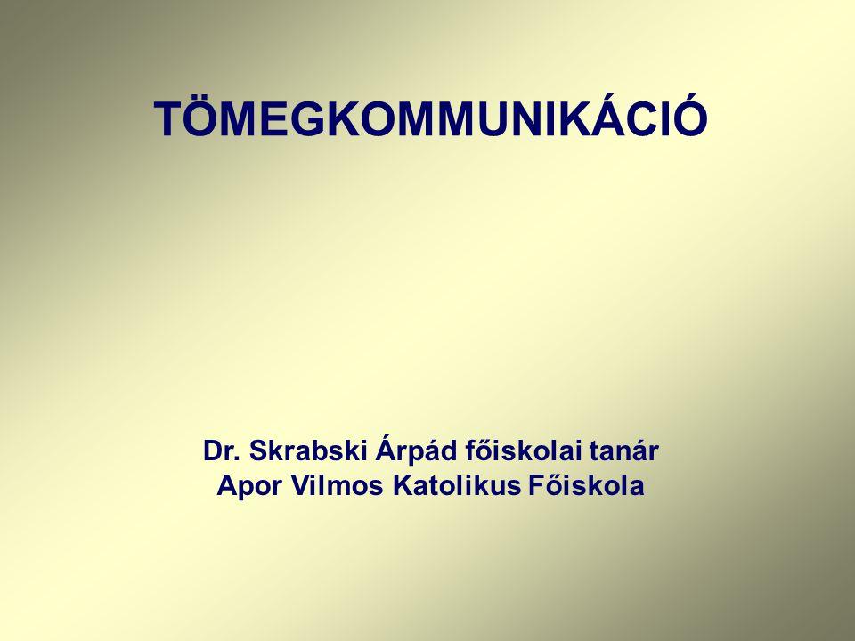 Dr. Skrabski Árpád főiskolai tanár Apor Vilmos Katolikus Főiskola TÖMEGKOMMUNIKÁCIÓ