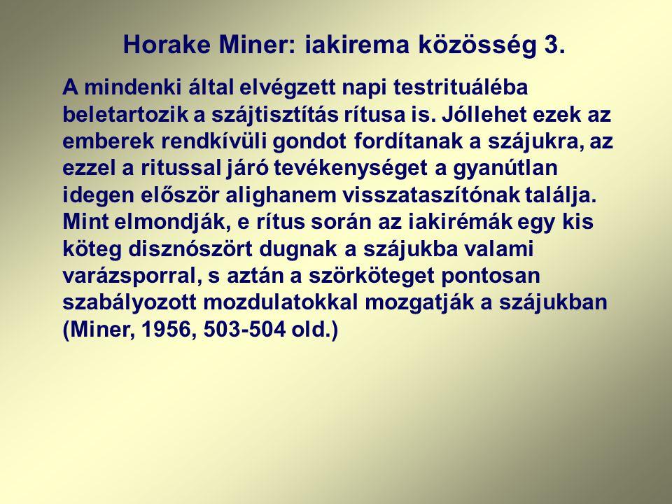 Horake Miner: iakirema közösség 3. A mindenki által elvégzett napi testrituáléba beletartozik a szájtisztítás rítusa is. Jóllehet ezek az emberek rend