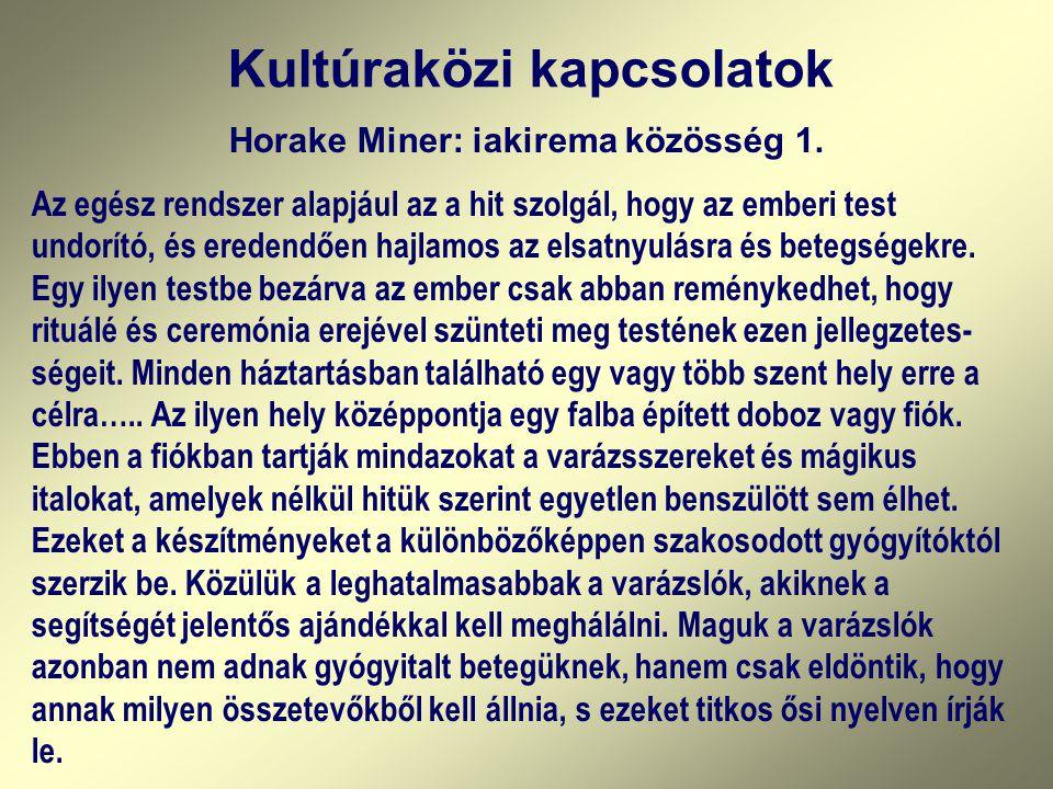 Kultúraközi kapcsolatok Horake Miner: iakirema közösség 1. Az egész rendszer alapjául az a hit szolgál, hogy az emberi test undorító, és eredendően ha