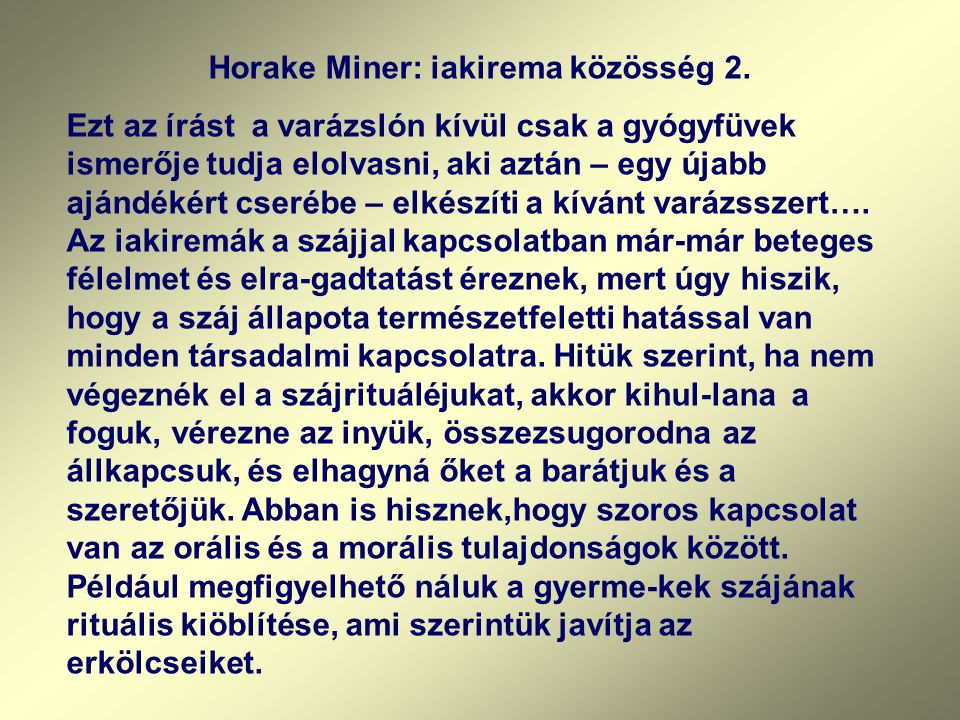 Horake Miner: iakirema közösség 2. Ezt az írást a varázslón kívül csak a gyógyfüvek ismerője tudja elolvasni, aki aztán – egy újabb ajándékért cserébe