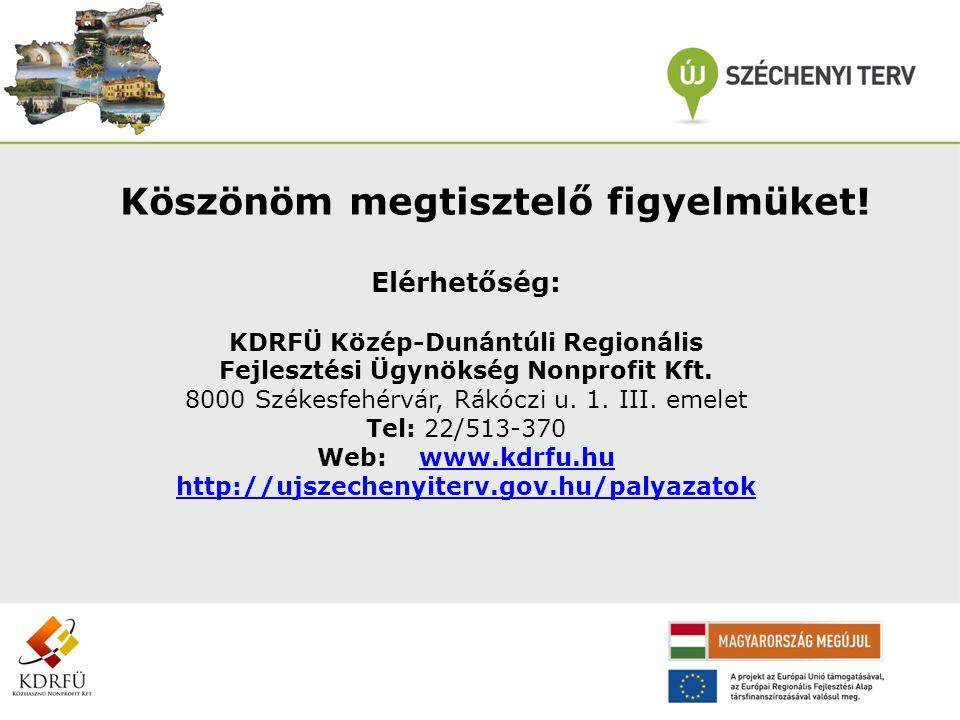 Köszönöm megtisztelő figyelmüket! Elérhetőség: KDRFÜ Közép-Dunántúli Regionális Fejlesztési Ügynökség Nonprofit Kft. 8000 Székesfehérvár, Rákóczi u. 1