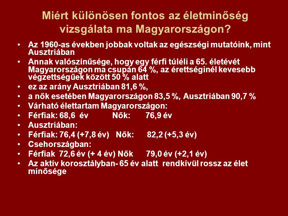 Miért különösen fontos az életminőség vizsgálata ma Magyarországon? Az 1960-as években jobbak voltak az egészségi mutatóink, mint Ausztriában Annak va